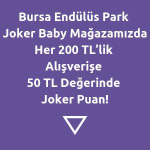 Bursa Endülüs Park Joker Baby Mağazamızda Her 200 TL'lik Alışverişe 50 TL Değerinde Joker Puan!